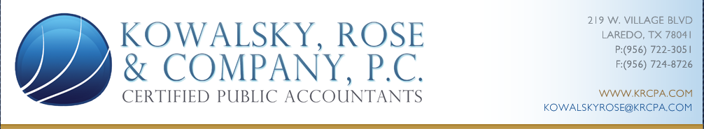 Kowalsky, Rose, and Company, P.C. - Certified Public Accountants -  219 W. Village Blvd. - Laredo, TX 78041 - (Phone : 956.722.3051) - (Fax : 956.724.8726)